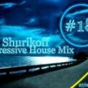 DJ Shurikoff - Progressive House Mix #18 ()