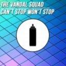 The Vandal Squad - Can\'t Stop Won\'t Stop (Original Mix)