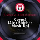 S-Moon vs. A Billion Robots - Ooops! (Alex Botcher Mash-Up)