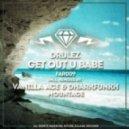 Drulez - Get Out U Babe (Vanilla Ace & Dharkfunkh Remix) (Vanilla Ace & Dharkfunkh Remix)