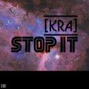[Kra] - Stop It (Original Mix)