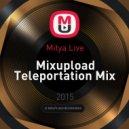 Mitya Live - Mixupload Teleportation Mix ()