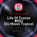 DJ Evgeniy Goldy - Life Of Trance #003 (DJ Mixes Trance)