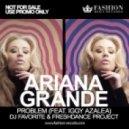 Ariana Grande feat. Iggy Azalea - Problem (DJ Favorite & Freshdance Project Remix) (DJ Favorite & Freshdance Project Remix)