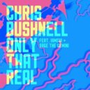 Chris Bushnell - Only That Real (Original mix)