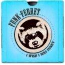 Funk Ferret - I Wish I Was Funky (Original Mix)