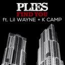 Plies Ft Lil Wayne & K Camp - Find You (Original mix)