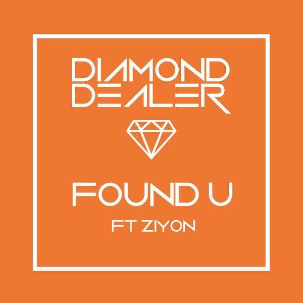 Diamond Dealer - Found U Feat. Ziyon (Original Mix)