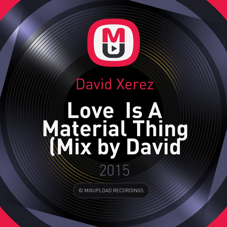 David Xerez - Love  Is A Material Thing (Mix by David Xerez)