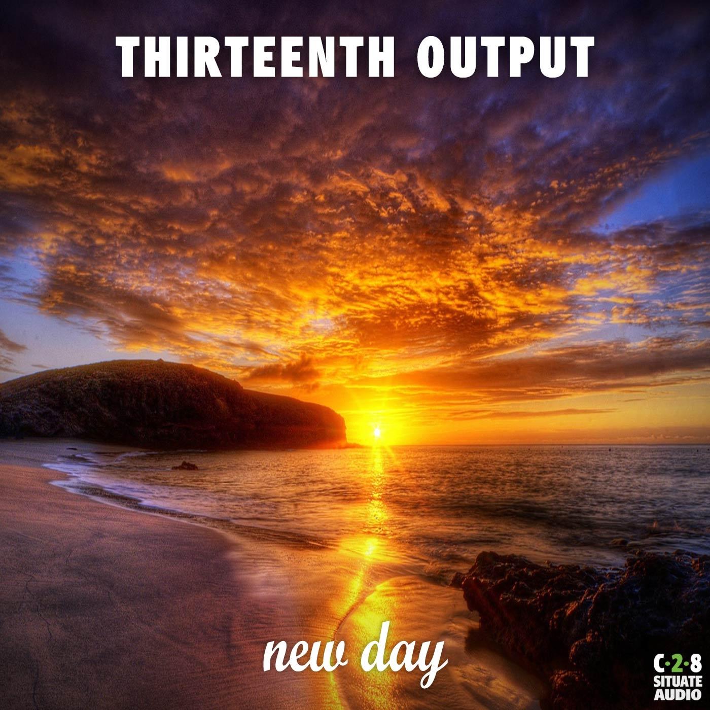Thirteenth Output - New Day (Original Mix)