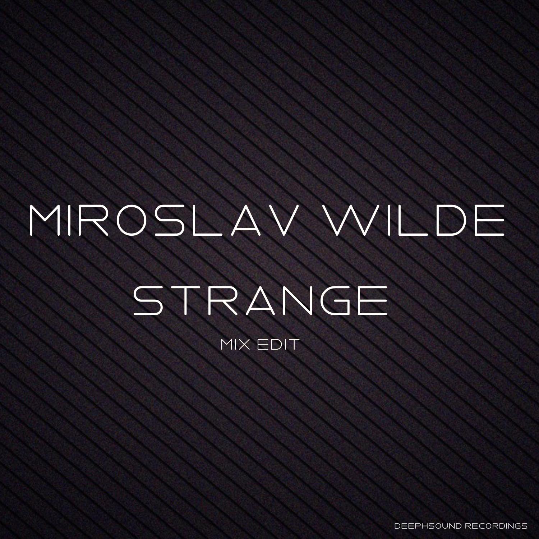 Miroslav Wilde - Strange (Miroslav Wilde Edit)