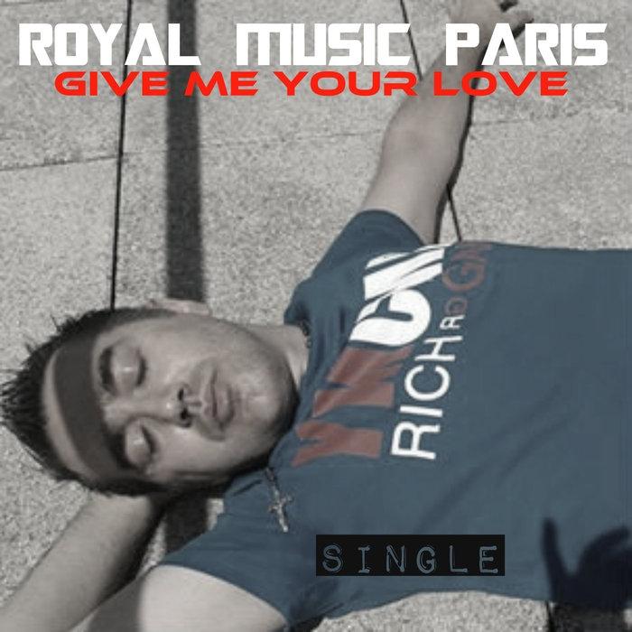 Royal Music Paris - Give Me Your Love (Original Mix)