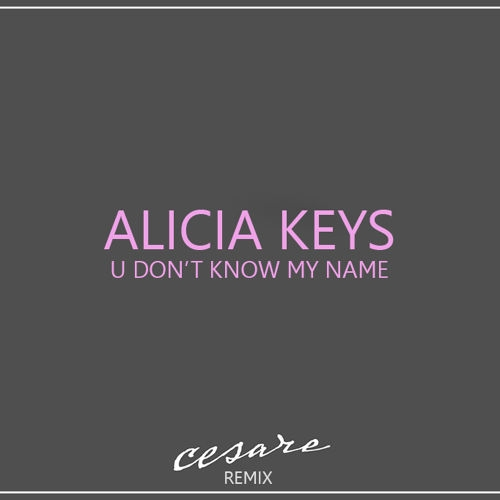 Alicia Keys - U Don\'t Know My Name (Cesare Remix)
