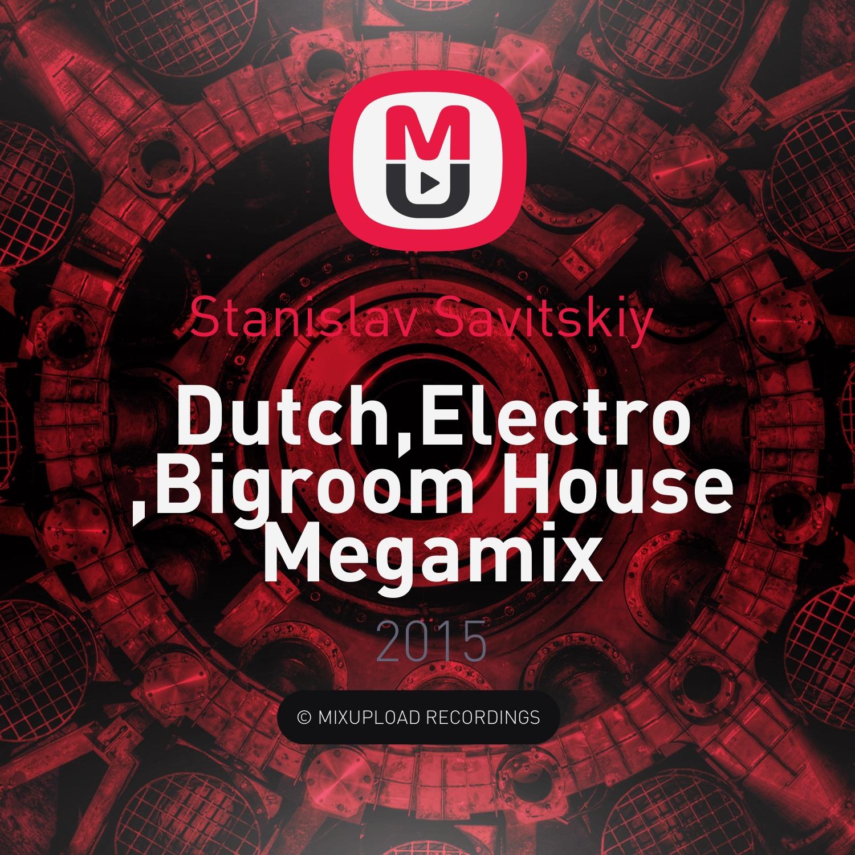 Stanislav Savitskiy  - Dutch, Electro, Bigroom House Megamix ()