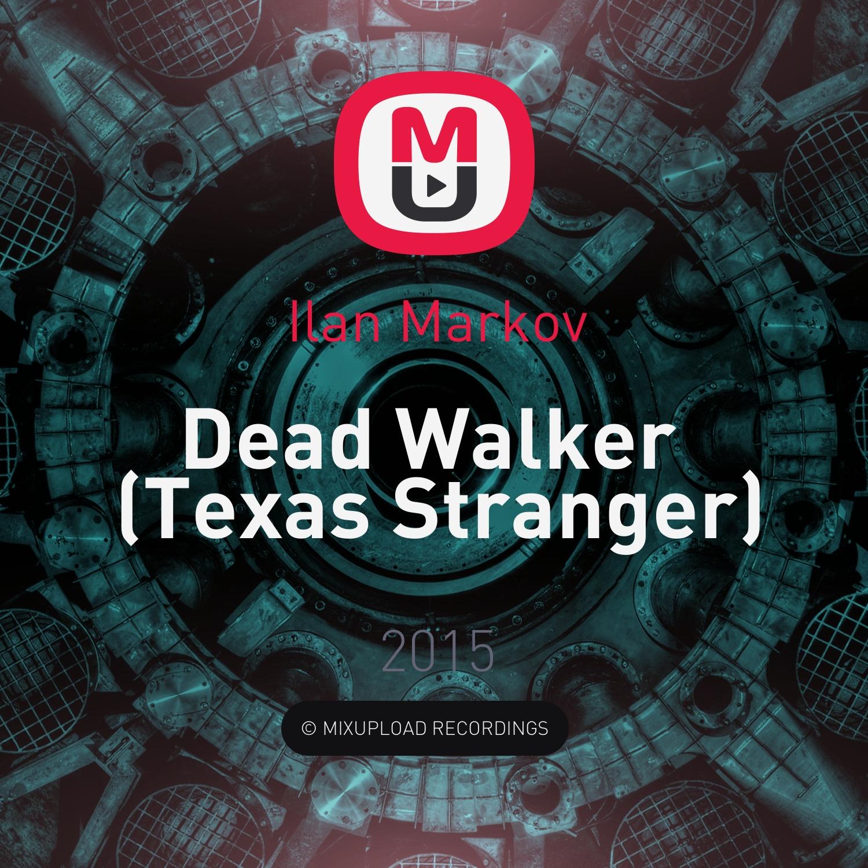 Ilan Markov - Dead Walker (Texas Stranger)