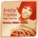 Aretha Franklyn - Baby I Love You (Sammy Senior Remix)