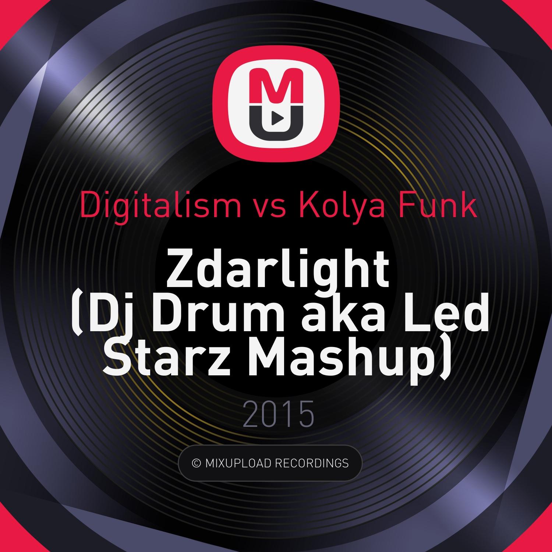 Digitalism vs. Kolya Funk - Zdarlight (Dj Drum aka Led Starz Mashup)