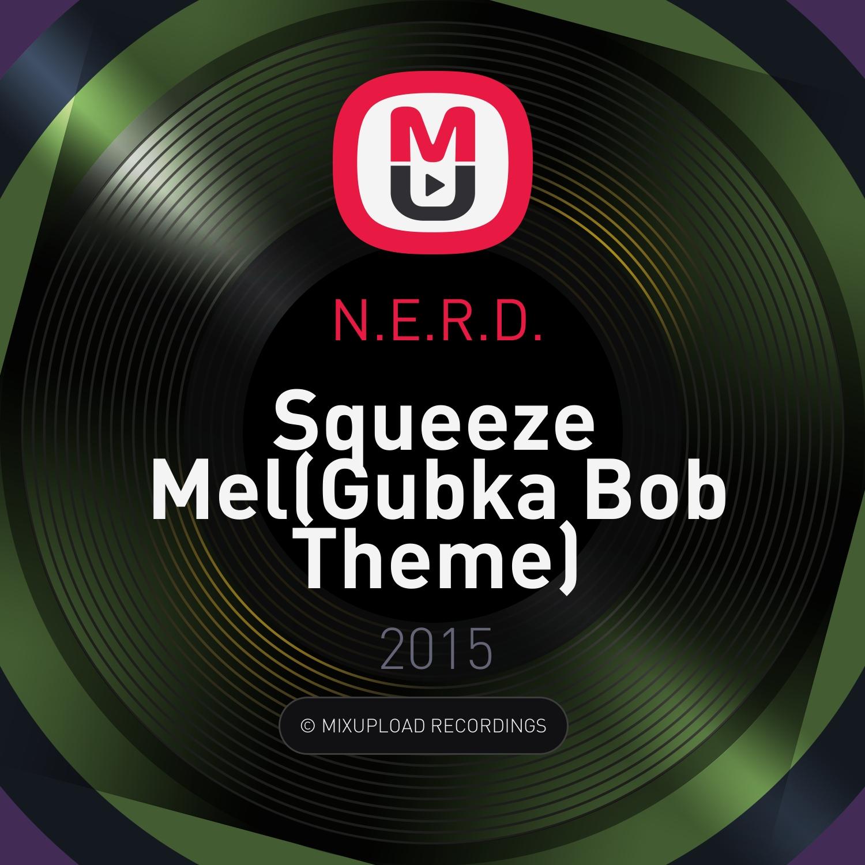N.E.R.D. - Squeeze Mel(Gubka Bob Theme) (DJ Kosmos & DJ Tarantul Remix) (DJ Kosmos & DJ Tarantul Remix)