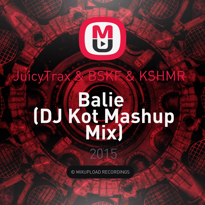 JuicyTrax & BSKF & KSHMR   - Balie (DJ Kot Mashup Mix)