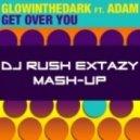 GLOWINTHEDARK feat. Adam - Get Over You (Dj Rush Extazy Mash-Up)