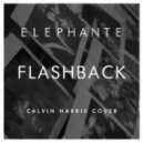 Elephante - Flashback (Calvin Harris Cover)