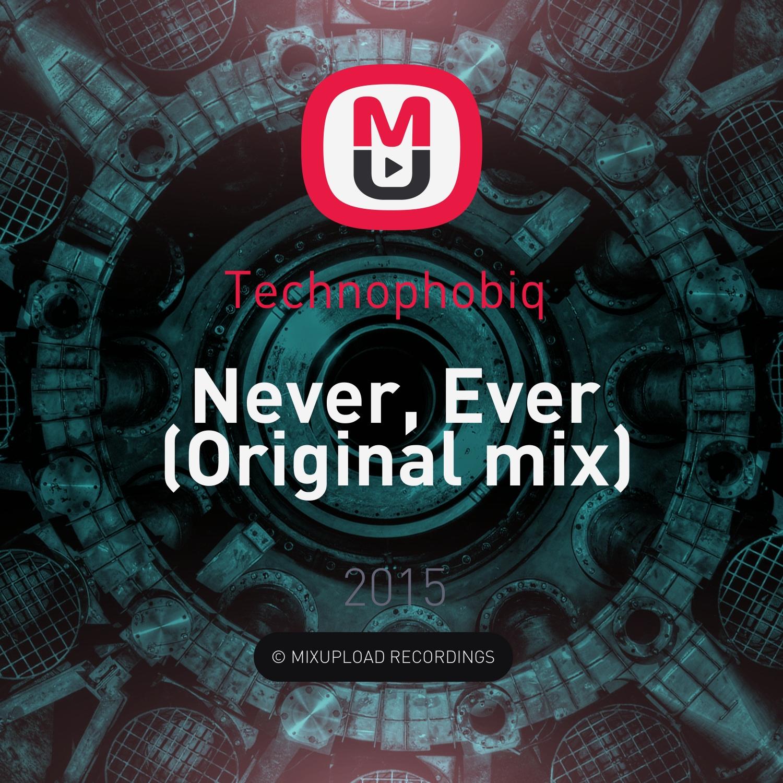 Technophobiq  - Never, Ever (Original mix)