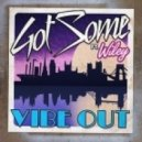 GotSome - Vibe Out (feat. Wiley) (Toyboy & Robin Remix) (Toyboy & Robin Remix)