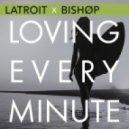 Latroit x Bishøp - Loving Every Minute (VIP)