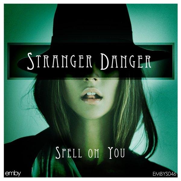 Stranger Danger - Spell On You (Original Mix)