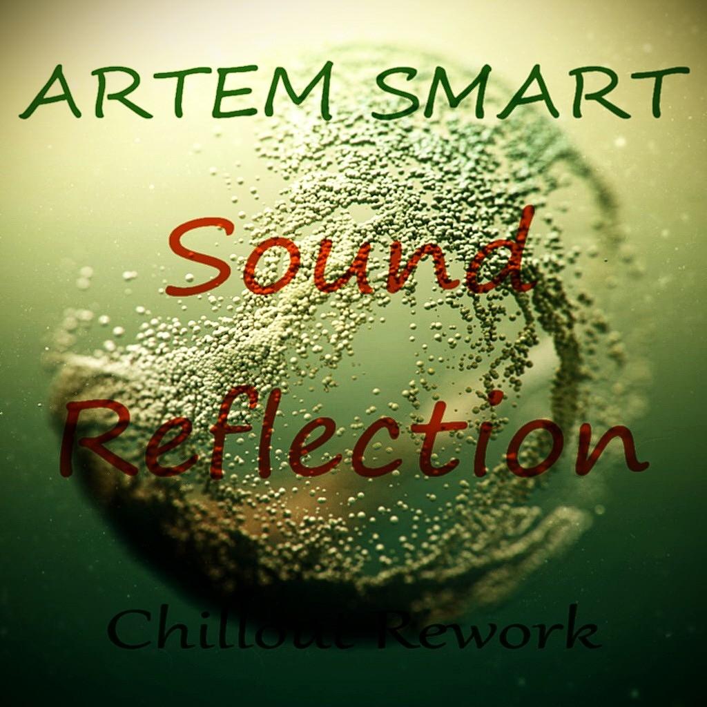 Artem Smart - Sound Reflection (Chillout Rework)