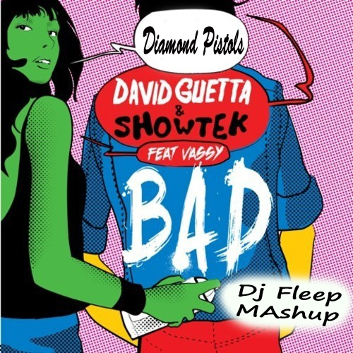 David Guetta & Showtek feat. Vassy vs. Diamond Pistols - BAD (Dj Fleep Mashup)