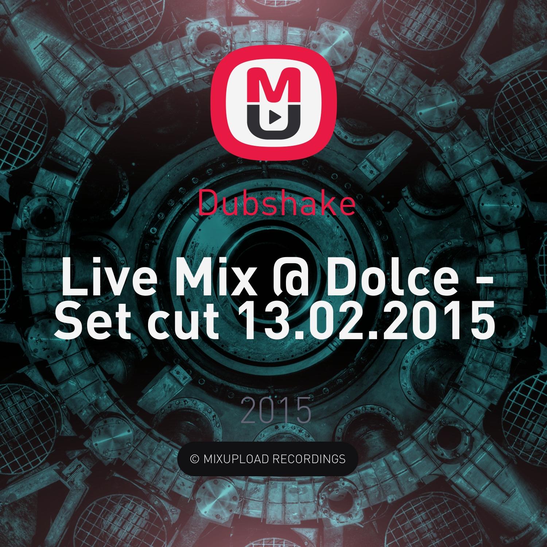 Dubshake - Live Mix @ Dolce - Set cut 13.02.2015 ()