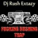 Dj Rush Extazy - Fucking Rushing Trap vol.9 ()