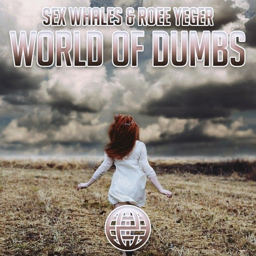 Sex Whales & Roee Yeger - World Of Dumbs (Original mix)