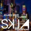 Dylan N\' Krems - City Lights (SKLA Bootleg Remix)