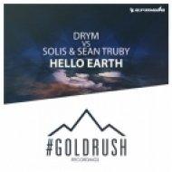Solis & Sean Truby, DRYM - Hello Earth (Original Mix)