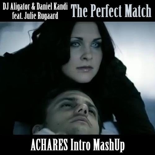 DJ Aligator & Daniel Kandi feat. Julie Rugaard - The Perfect Match (Achares Intro MashUp)