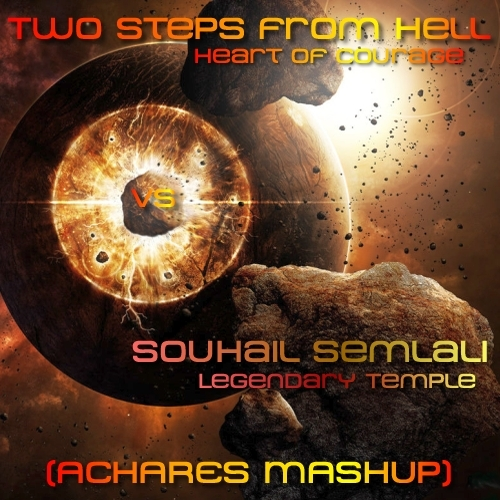 Two Steps From Hell vs. Souhail Semlali - Heart of Courage vs. Legendary Temple (ACHARES MashUp)