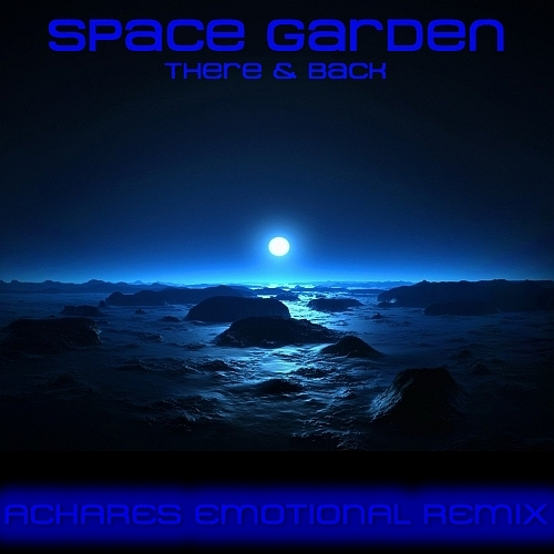 Space Garden - There & Back (ACHARES Emotional Remix)