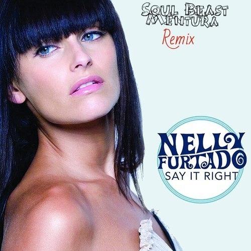 Nelly Furtado - Say It Right  (Soul Beast & Mentura Remix) (Soul Beast & Mentura Remix)