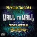 Raekwon - Wall To Wall (feat. French Montana & Busta Rhymes)