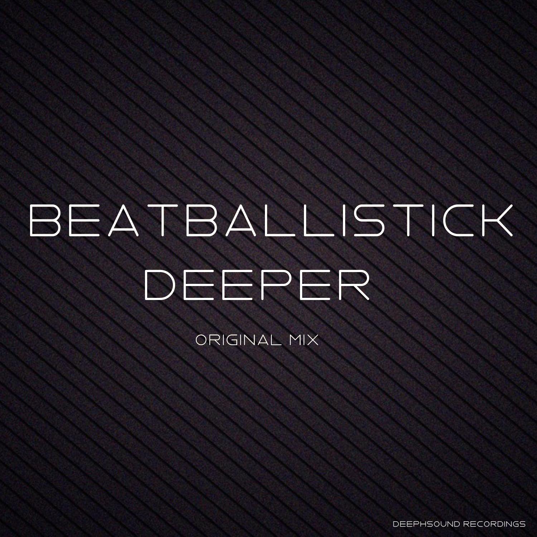 Beat Ballistick - Deeper (Original Mix)