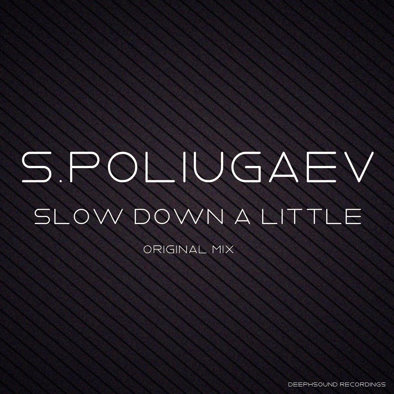 S.Poliugaev - Slow Down a Little (Original Mix)