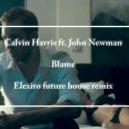 Calvin Harris feat. John Newman - Blame (Elexiro future house Remix)