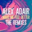 Alex Adair - Make Me Feel Better (Illyus & Barrientos Remix) (Illyus & Barrientos Remix)