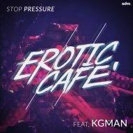 Erotic Cafe\' feat. KG Man - Stop Pressure (Original mix)