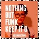Nothing But Funk - Keep it G (Original Mix)