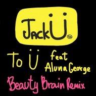 Jack Ü feat. AlunaGeorge - To Ü (Beauty Brain Remix)