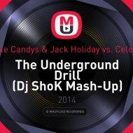 Mike Candys & Jack Holiday vs. Celeda  - The Underground Drill (Dj ShoK Mash-Up)