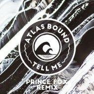Atlas Bound - Tell Me (Prince Fox Remix)